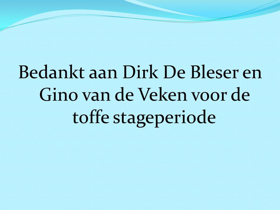 Bedankt aan Dirk De Bleser en Gino van de Veken voor de toffe stageperiode