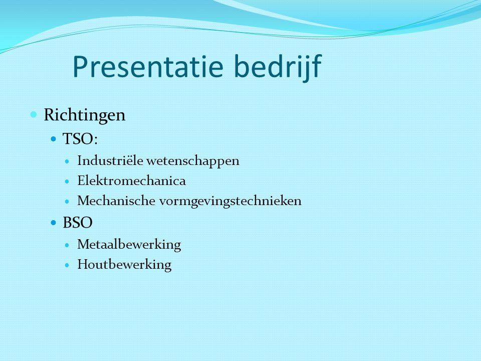 Presentatie bedrijf Richtingen TSO: Industriële wetenschappen Elektromechanica Mechanische vormgevingstechnieken BSO Metaalbewerking Houtbewerking
