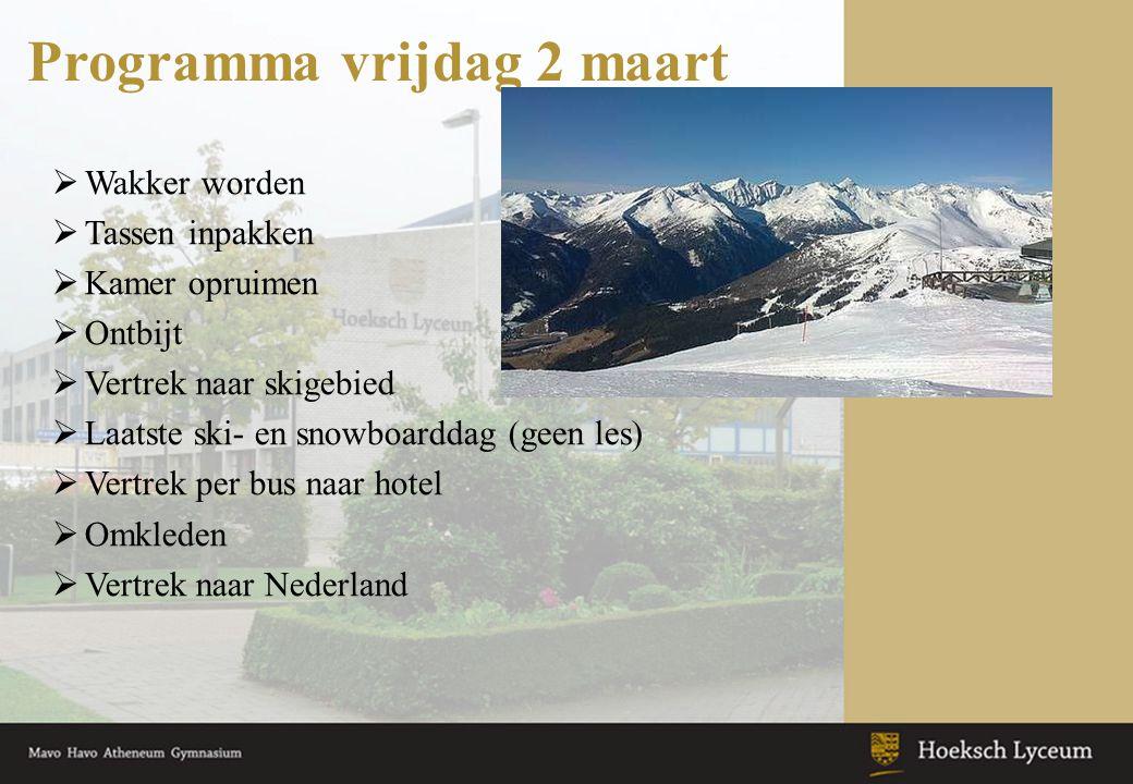 Programma vrijdag 2 maart  Wakker worden  Tassen inpakken  Kamer opruimen  Ontbijt  Vertrek naar skigebied  Laatste ski- en snowboarddag (geen l