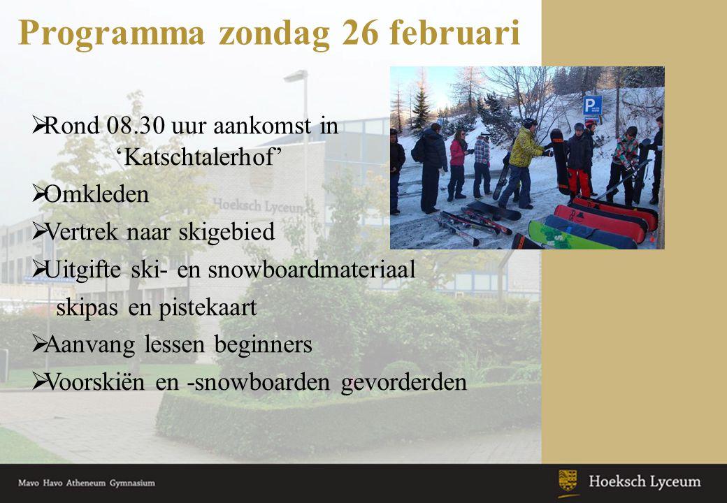 Programma zondag 26 februari  Rond 08.30 uur aankomst in 'Katschtalerhof'  Omkleden  Vertrek naar skigebied  Uitgifte ski- en snowboardmateriaal s