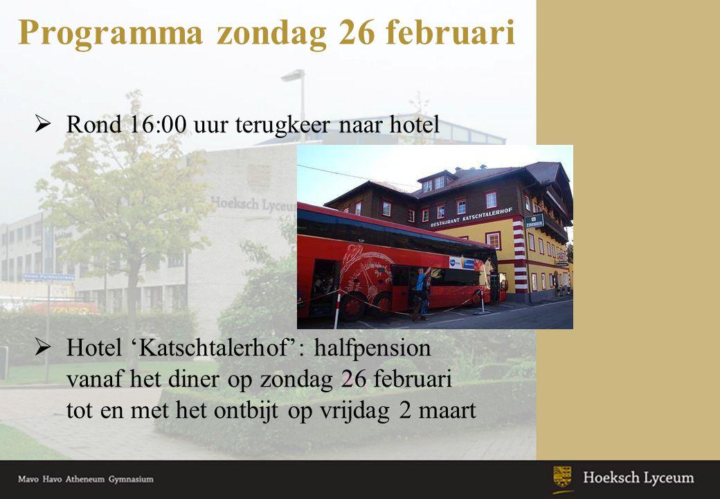 Programma zondag 26 februari  Rond 16:00 uur terugkeer naar hotel  Hotel 'Katschtalerhof': halfpension vanaf het diner op zondag 26 februari tot en