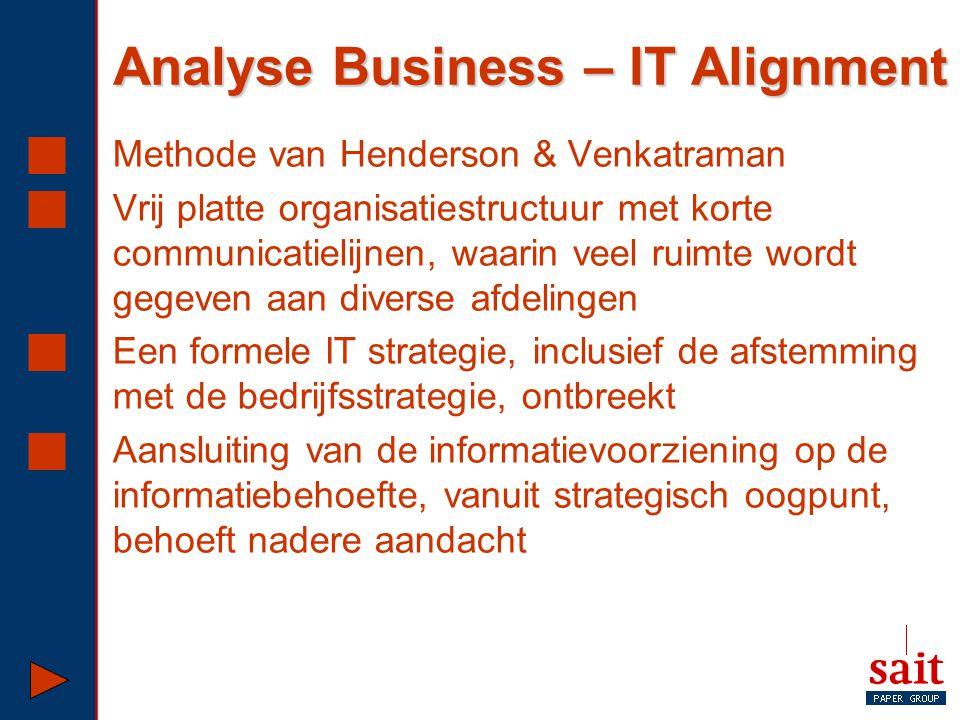 Analyse Business – IT Alignment  Methode van Henderson & Venkatraman  Vrij platte organisatiestructuur met korte communicatielijnen, waarin veel rui