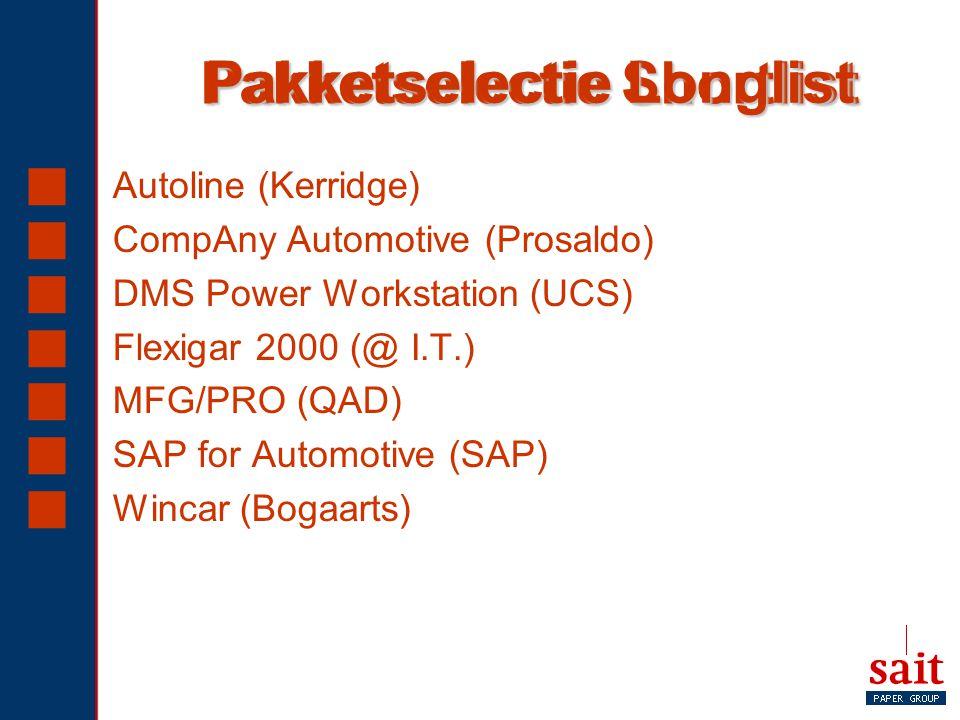 Pakketselectie Shortlist Pakketselectie Longlist  Autoline (Kerridge)  CompAny Automotive (Prosaldo)  DMS Power Workstation (UCS)  Flexigar 2000 (