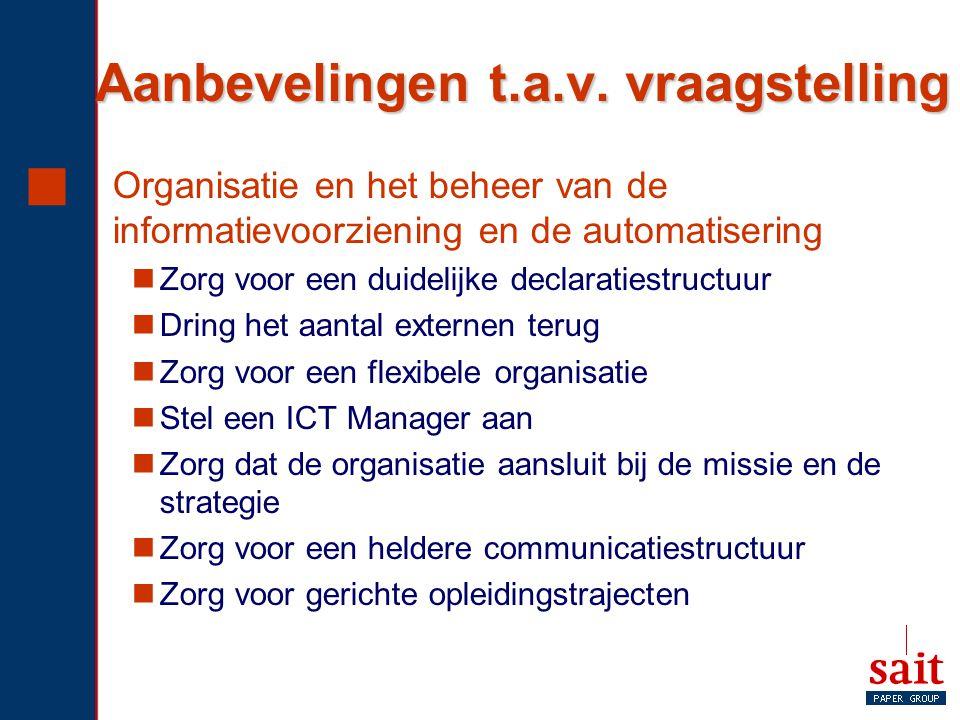 Aanbevelingen t.a.v. vraagstelling  Organisatie en het beheer van de informatievoorziening en de automatisering Zorg voor een duidelijke declaratiest