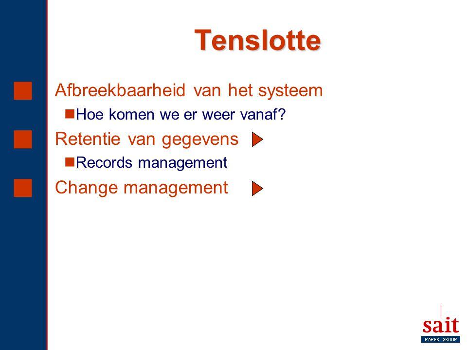 Tenslotte  Afbreekbaarheid van het systeem Hoe komen we er weer vanaf?  Retentie van gegevens Records management  Change management