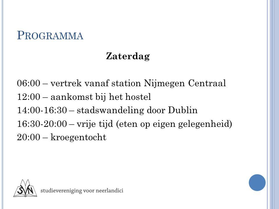 P ROGRAMMA Zaterdag 06:00 – vertrek vanaf station Nijmegen Centraal 12:00 – aankomst bij het hostel 14:00-16:30 – stadswandeling door Dublin 16:30-20:00 – vrije tijd (eten op eigen gelegenheid) 20:00 – kroegentocht