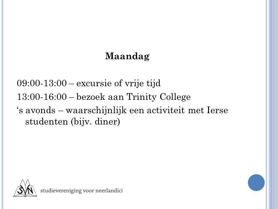 Maandag 09:00-13:00 – excursie of vrije tijd 13:00-16:00 – bezoek aan Trinity College 's avonds – waarschijnlijk een activiteit met Ierse studenten (bijv.