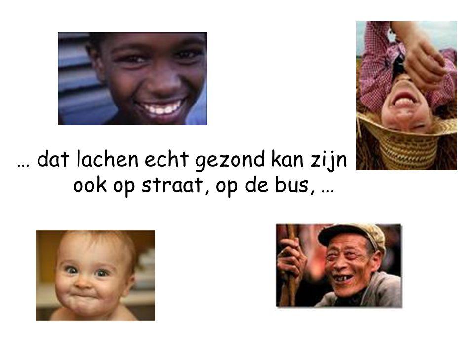… dat lachen echt gezond kan zijn ook op straat, op de bus, …
