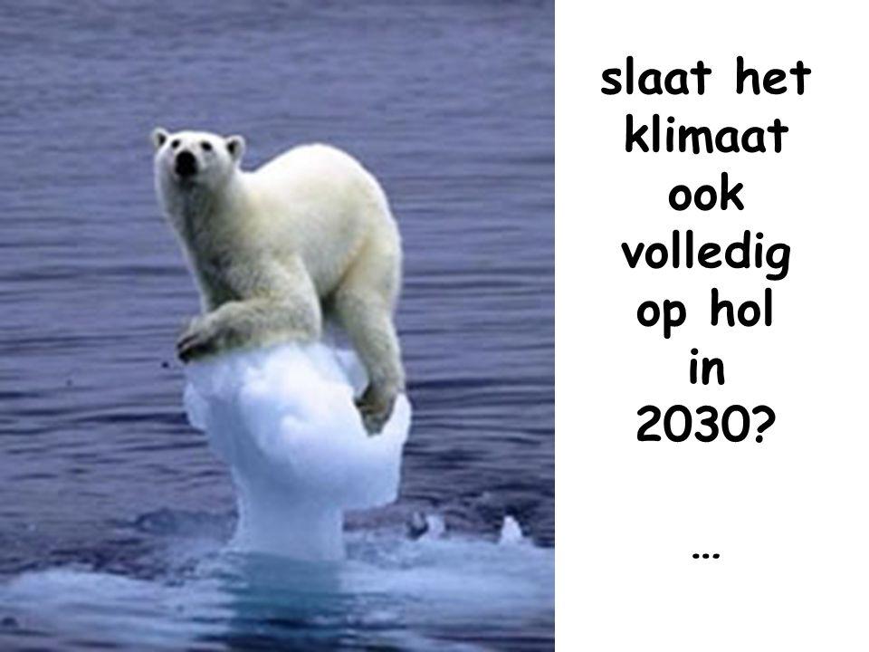 slaat het klimaat ook volledig op hol in 2030 …