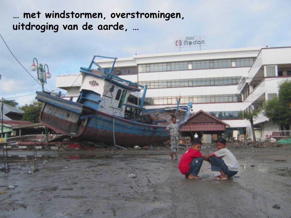 … met windstormen, overstromingen, uitdroging van de aarde, …