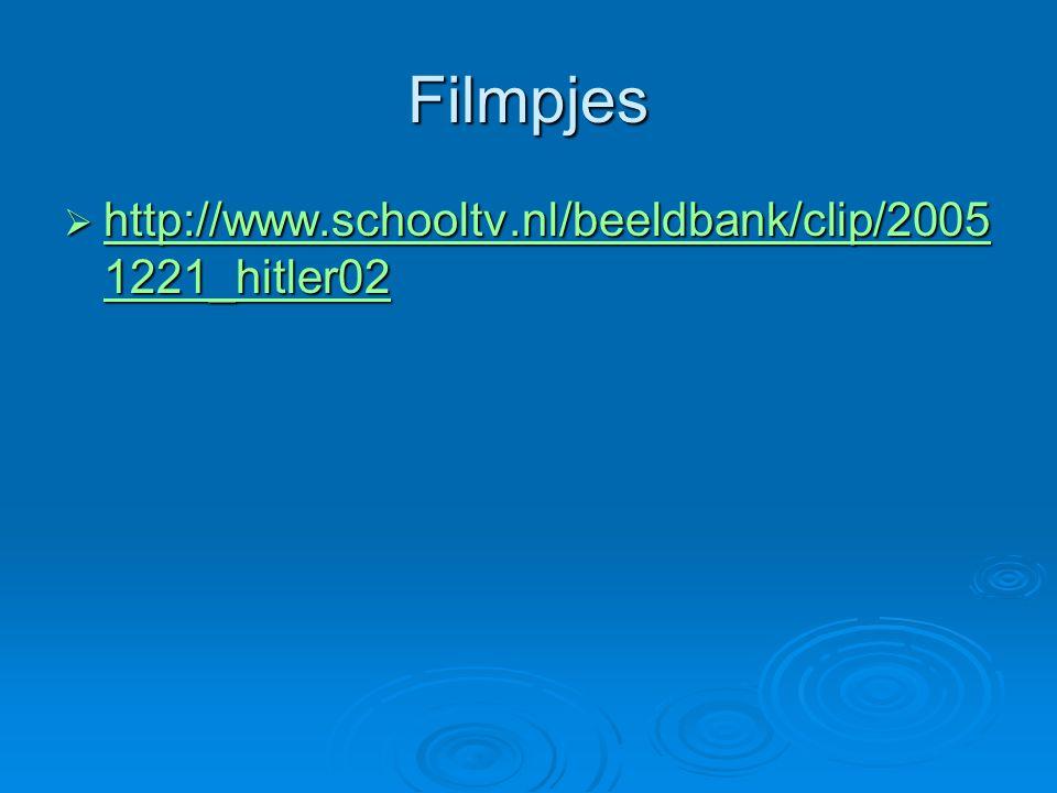 Filmpjes  http://www.schooltv.nl/beeldbank/clip/2005 1221_hitler02 http://www.schooltv.nl/beeldbank/clip/2005 1221_hitler02 http://www.schooltv.nl/be