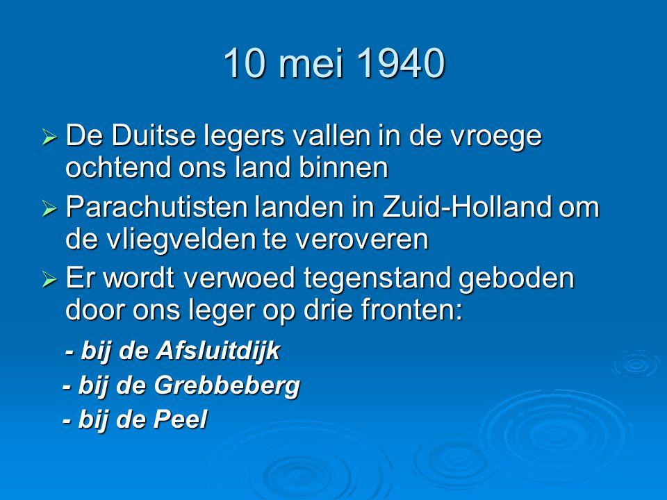 10 mei 1940  De Duitse legers vallen in de vroege ochtend ons land binnen  Parachutisten landen in Zuid-Holland om de vliegvelden te veroveren  Er
