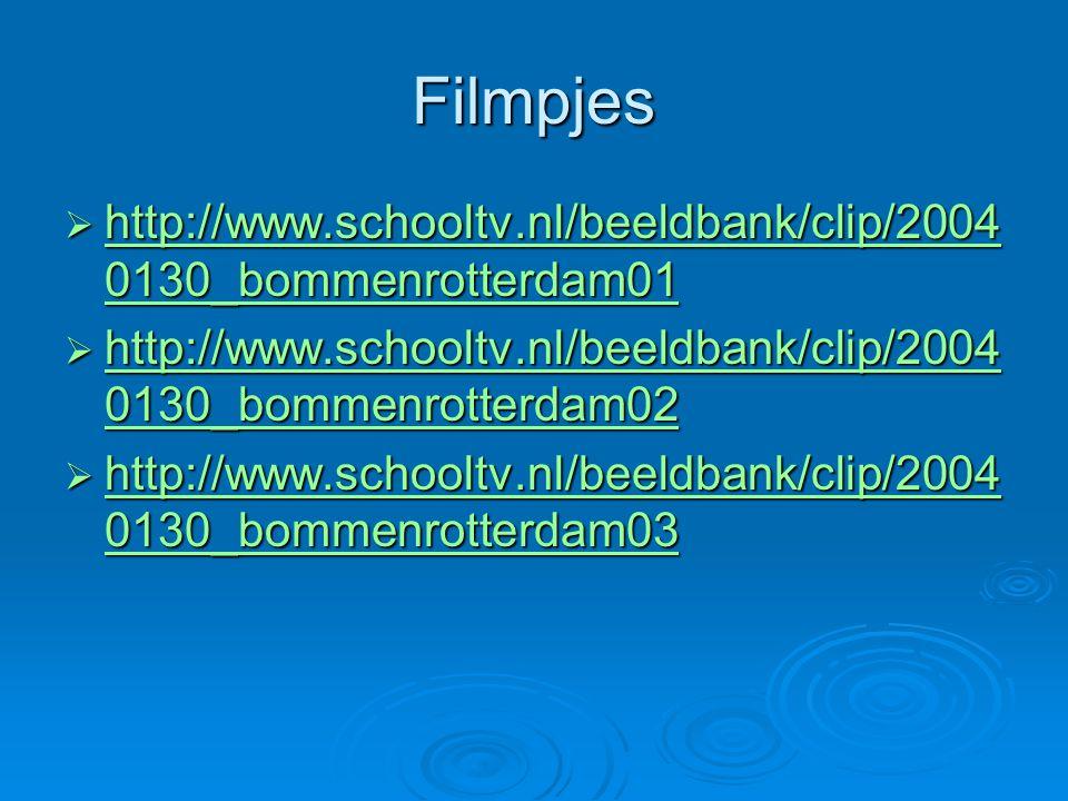 Filmpjes  http://www.schooltv.nl/beeldbank/clip/2004 0130_bommenrotterdam01 http://www.schooltv.nl/beeldbank/clip/2004 0130_bommenrotterdam01 http://