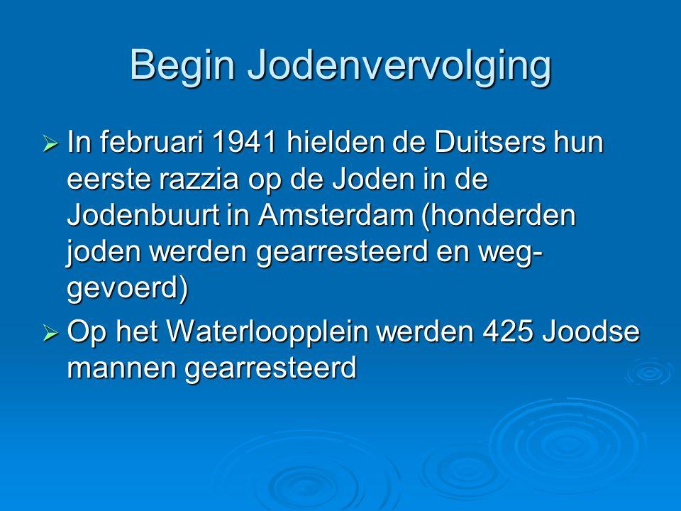 Begin Jodenvervolging  In februari 1941 hielden de Duitsers hun eerste razzia op de Joden in de Jodenbuurt in Amsterdam (honderden joden werden gearr