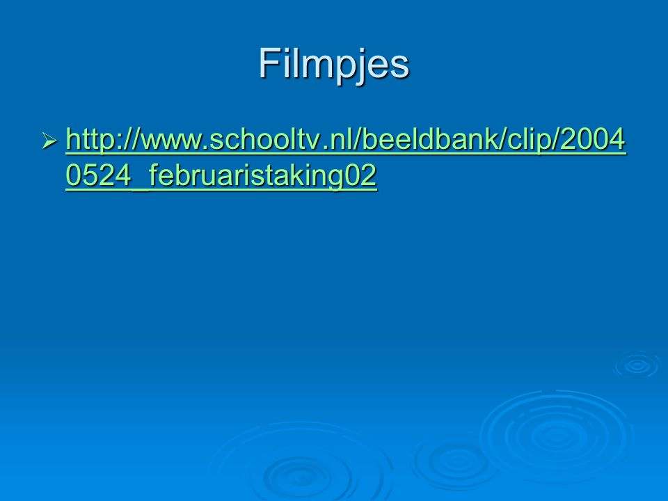 Filmpjes  http://www.schooltv.nl/beeldbank/clip/2004 0524_februaristaking02 http://www.schooltv.nl/beeldbank/clip/2004 0524_februaristaking02 http://