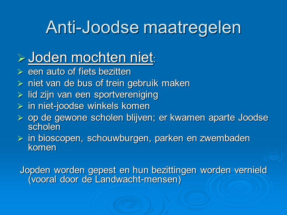 Anti-Joodse maatregelen  Joden mochten niet :  een auto of fiets bezitten  niet van de bus of trein gebruik maken  lid zijn van een sportverenigin
