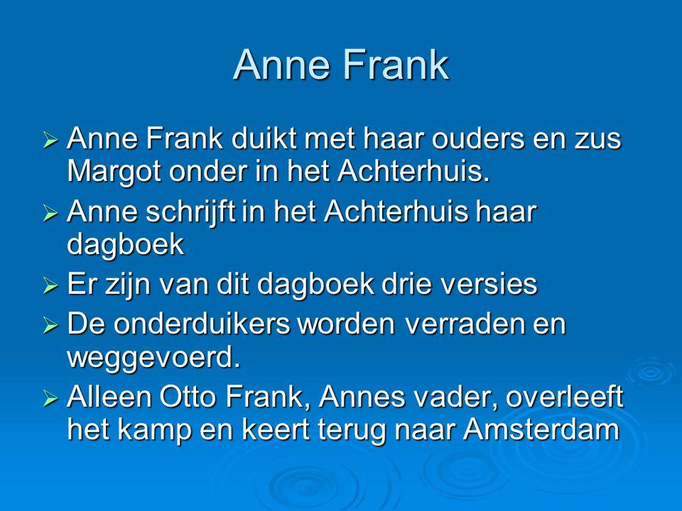 Anne Frank  Anne Frank duikt met haar ouders en zus Margot onder in het Achterhuis.  Anne schrijft in het Achterhuis haar dagboek  Er zijn van dit