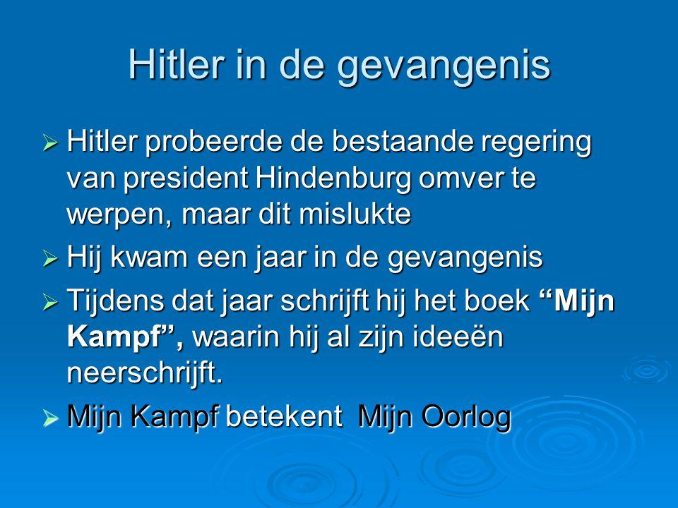 Hitler in de gevangenis  Hitler probeerde de bestaande regering van president Hindenburg omver te werpen, maar dit mislukte  Hij kwam een jaar in de