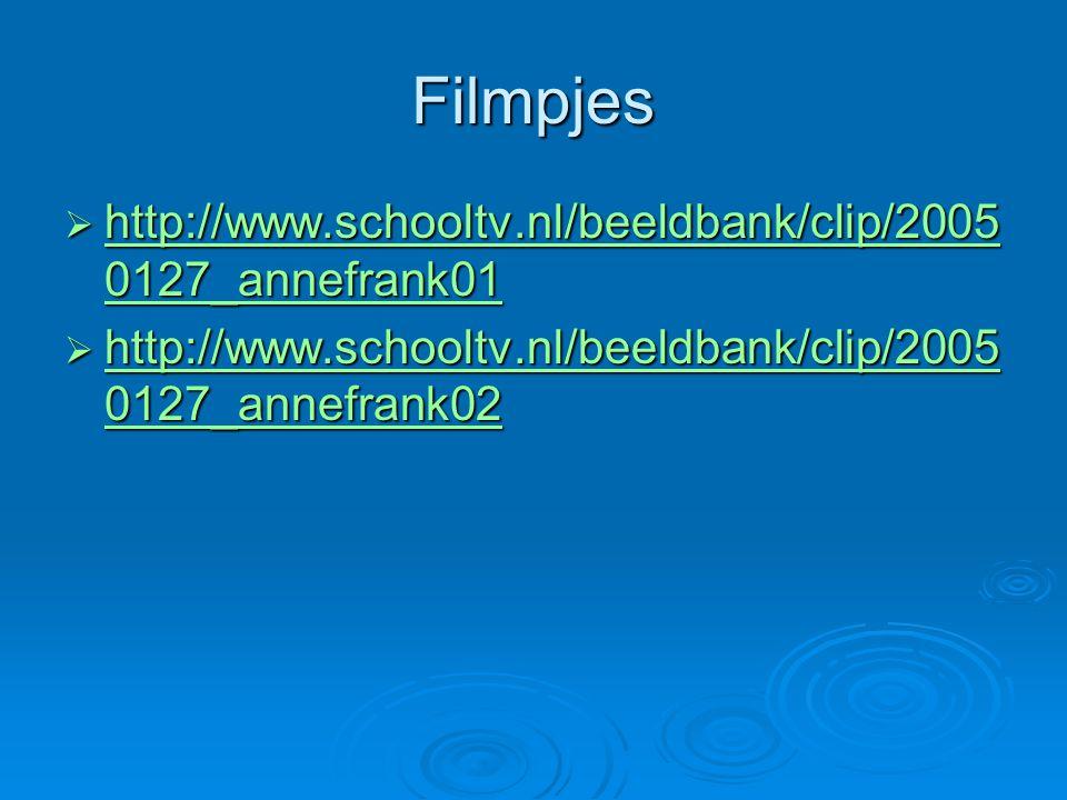 Filmpjes  http://www.schooltv.nl/beeldbank/clip/2005 0127_annefrank01 http://www.schooltv.nl/beeldbank/clip/2005 0127_annefrank01 http://www.schooltv