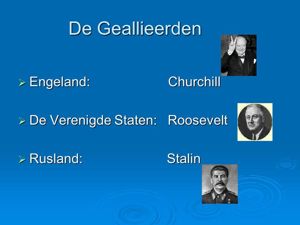 De Geallieerden  Engeland:Churchill  De Verenigde Staten: Roosevelt  Rusland: Stalin