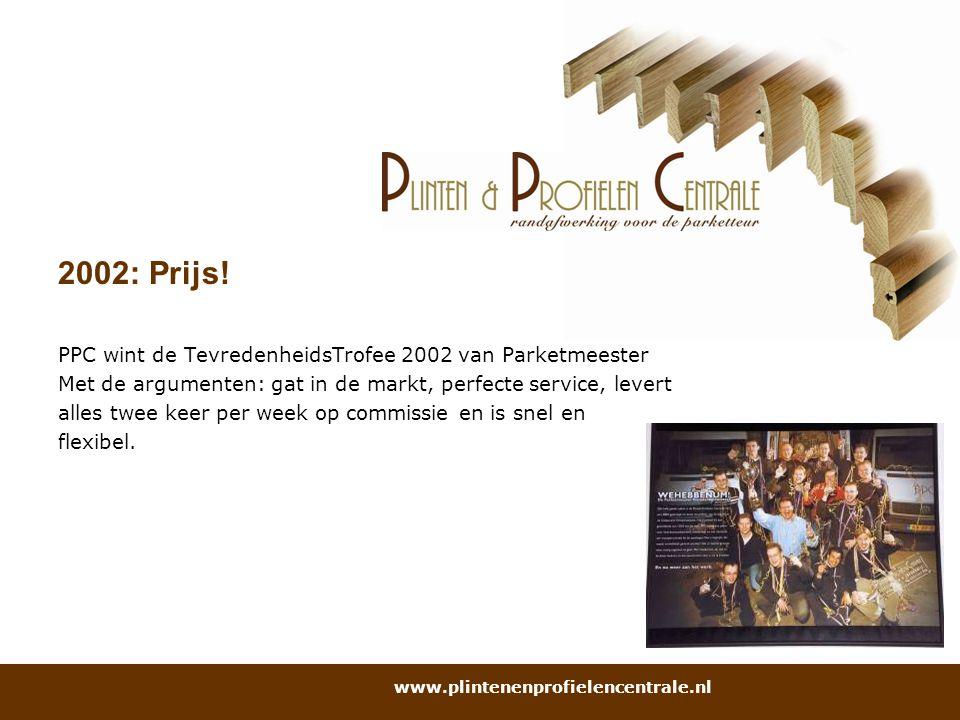 2002: Prijs! PPC wint de TevredenheidsTrofee 2002 van Parketmeester Met de argumenten: gat in de markt, perfecte service, levert alles twee keer per w