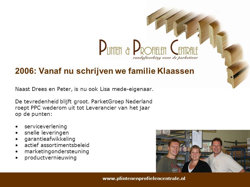 2006: Vanaf nu schrijven we familie Klaassen Naast Drees en Peter, is nu ook Lisa mede-eigenaar. De tevredenheid blijft groot. ParketGroep Nederland r