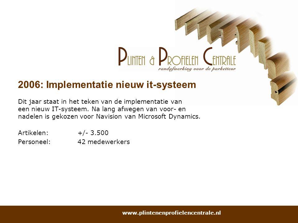2006: Implementatie nieuw it-systeem Dit jaar staat in het teken van de implementatie van een nieuw IT-systeem. Na lang afwegen van voor- en nadelen i
