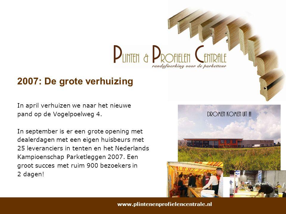 2007: De grote verhuizing In april verhuizen we naar het nieuwe pand op de Vogelpoelweg 4. In september is er een grote opening met dealerdagen met ee