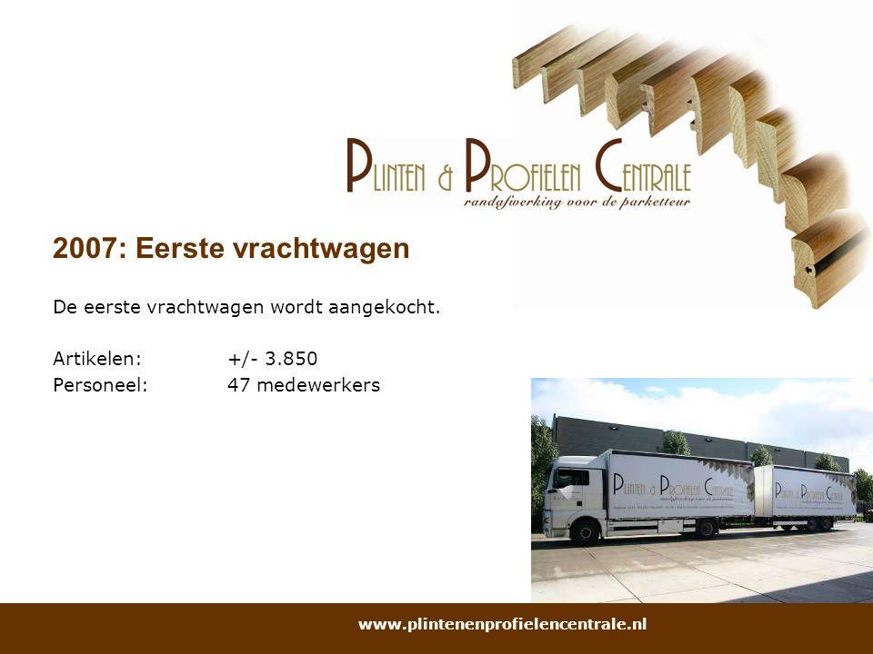 2007: Eerste vrachtwagen De eerste vrachtwagen wordt aangekocht. Artikelen:+/- 3.850 Personeel:47 medewerkers www.plintenenprofielencentrale.nl