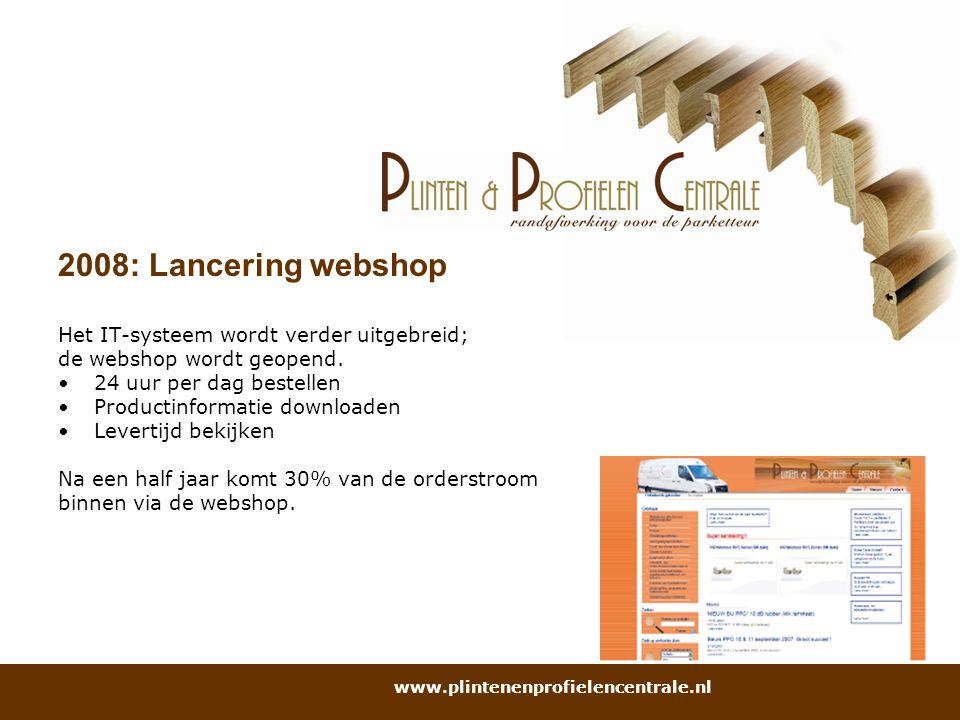 2008: Lancering webshop Het IT-systeem wordt verder uitgebreid; de webshop wordt geopend. 24 uur per dag bestellen Productinformatie downloaden Levert