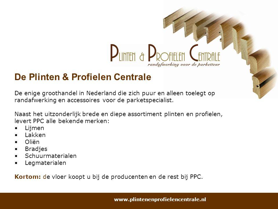 De Plinten & Profielen Centrale De enige groothandel in Nederland die zich puur en alleen toelegt op randafwerking en accessoires voor de parketspecia