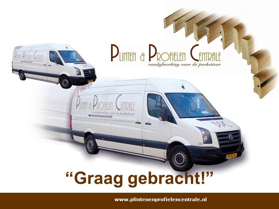 """""""Graag gebracht!"""" www.plintenenprofielencentrale.nl"""