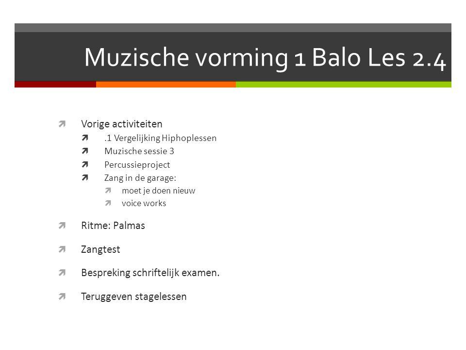 Muzische vorming 1 Balo Les 2.4  Vorige activiteiten .1 Vergelijking Hiphoplessen  Muzische sessie 3  Percussieproject  Zang in de garage:  moet