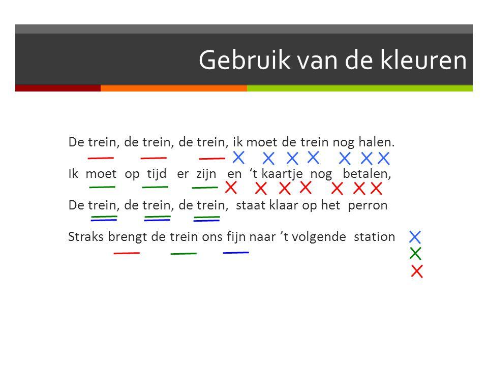 Gebruik van de kleuren De trein, de trein, de trein, ik moet de trein nog halen. Ik moet op tijd er zijn en 't kaartje nog betalen, De trein, de trein