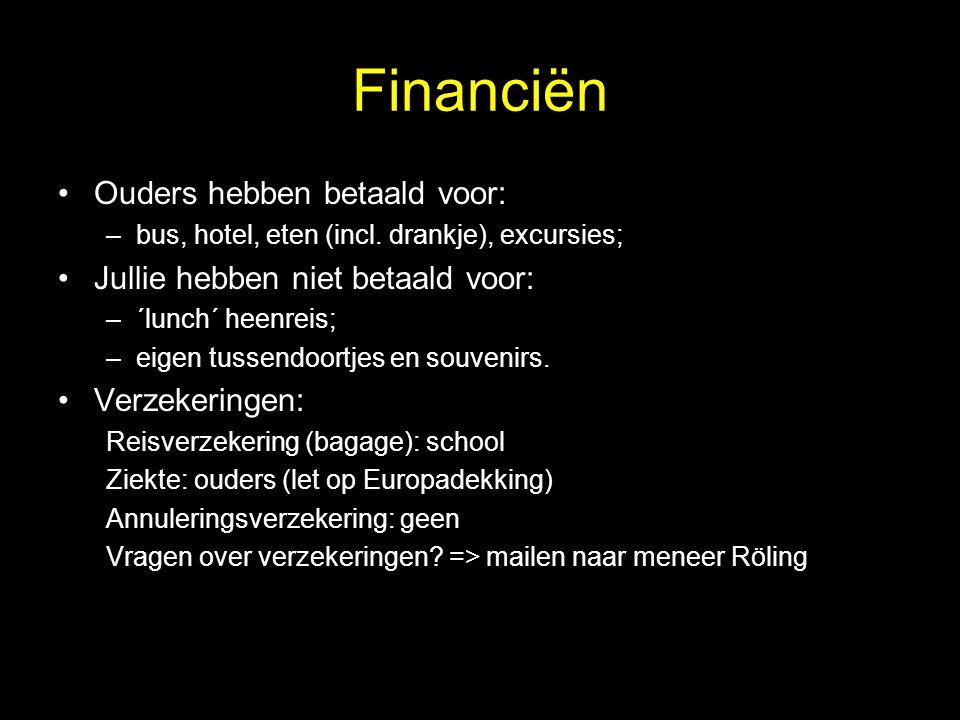 Financiën Ouders hebben betaald voor: –bus, hotel, eten (incl. drankje), excursies; Jullie hebben niet betaald voor: –´lunch´ heenreis; –eigen tussend