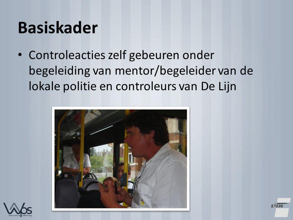 Basiskader Controleacties zelf gebeuren onder begeleiding van mentor/begeleider van de lokale politie en controleurs van De Lijn