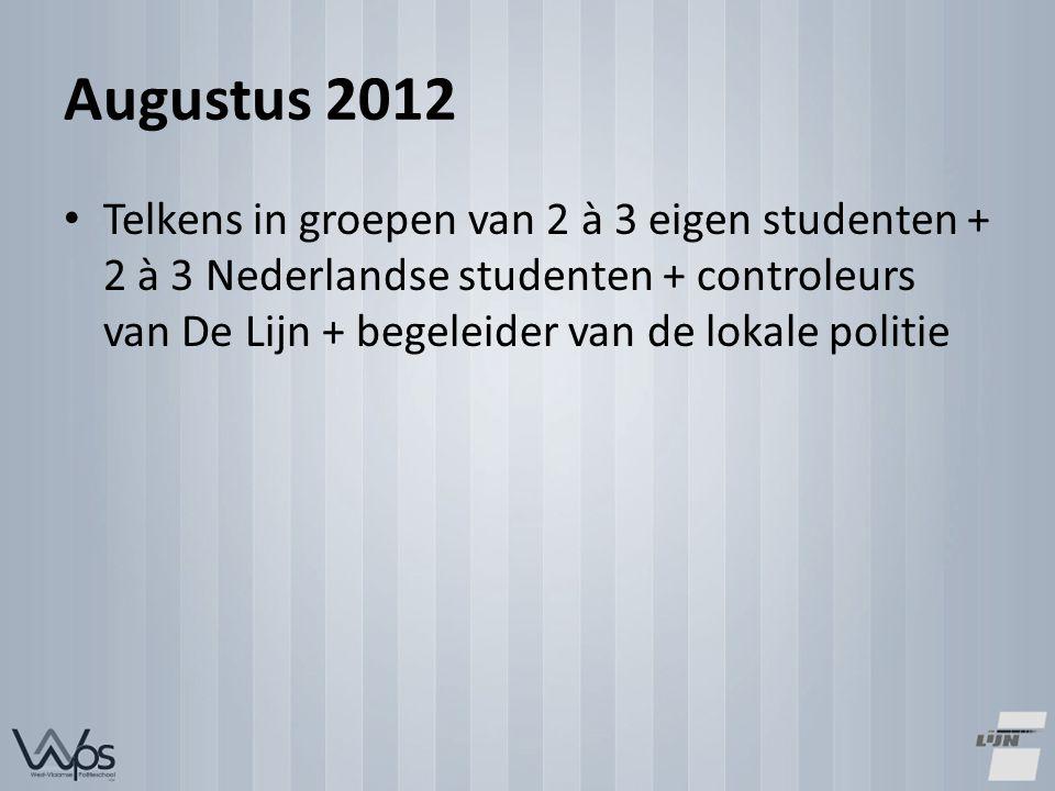Augustus 2012 Telkens in groepen van 2 à 3 eigen studenten + 2 à 3 Nederlandse studenten + controleurs van De Lijn + begeleider van de lokale politie