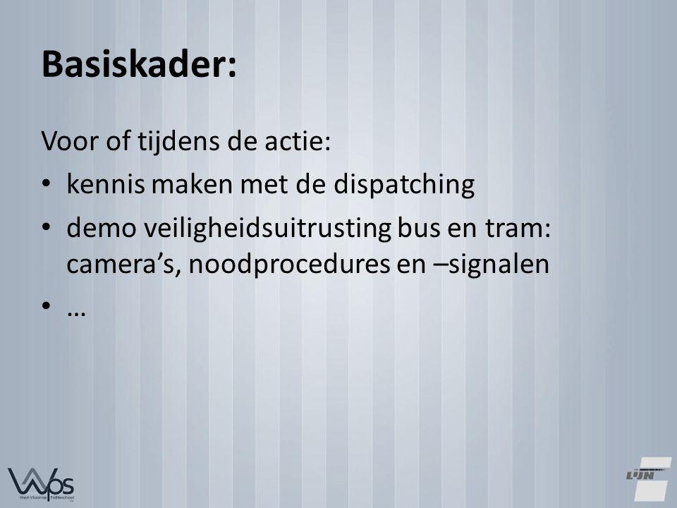 Basiskader: Voor of tijdens de actie: kennis maken met de dispatching demo veiligheidsuitrusting bus en tram: camera's, noodprocedures en –signalen …