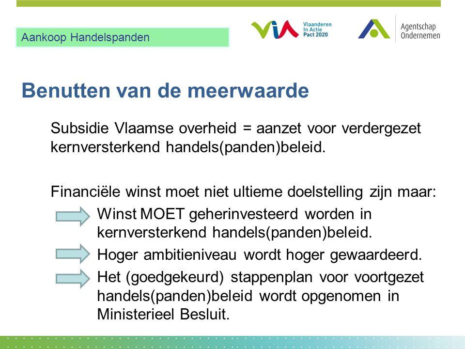 Benutten van de meerwaarde Subsidie Vlaamse overheid = aanzet voor verdergezet kernversterkend handels(panden)beleid. Financiële winst moet niet ultie