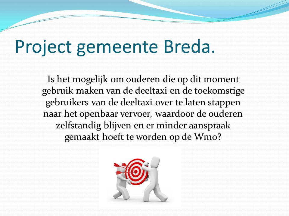 Project gemeente Breda. Is het mogelijk om ouderen die op dit moment gebruik maken van de deeltaxi en de toekomstige gebruikers van de deeltaxi over t