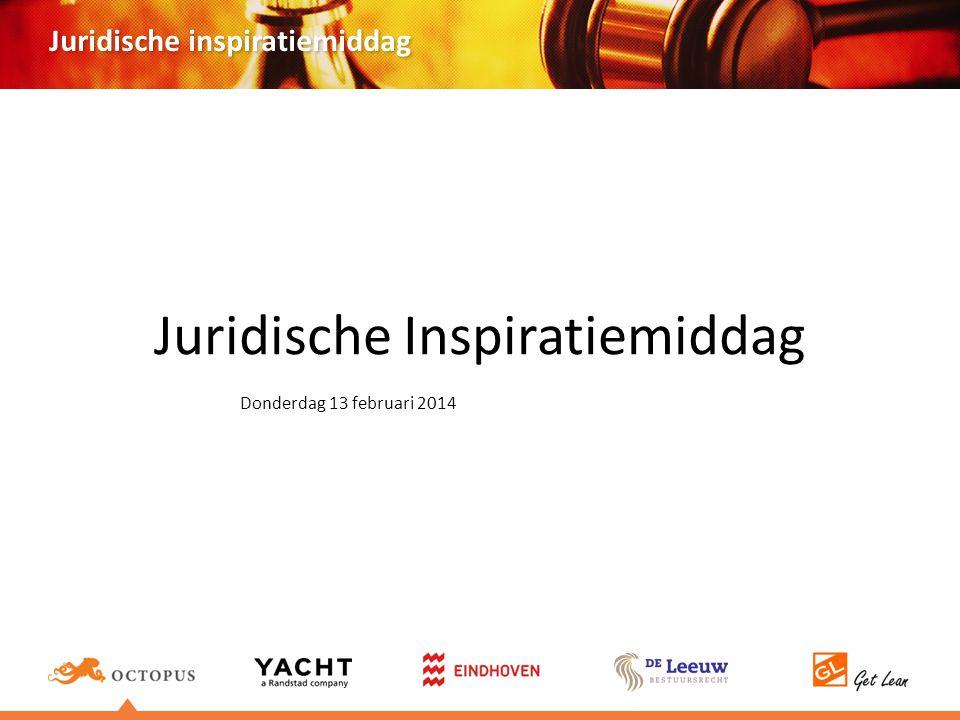 Juridische inspiratiemiddag Juridische Inspiratiemiddag Donderdag 13 februari 2014