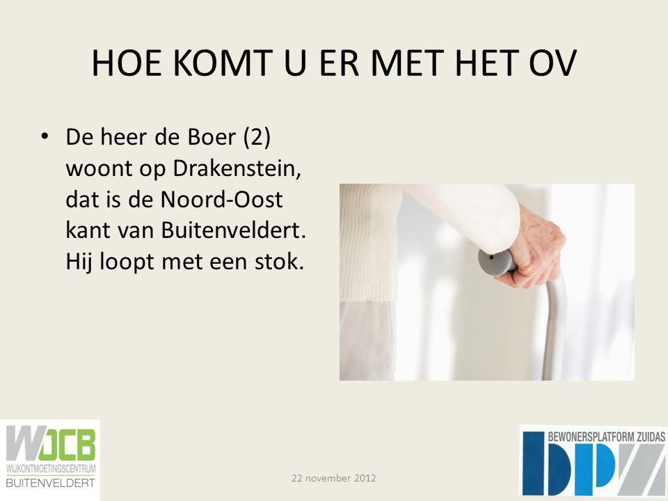 HOE KOMT U ER MET HET OV De heer de Boer (2) woont op Drakenstein, dat is de Noord-Oost kant van Buitenveldert. Hij loopt met een stok. 22 november 20