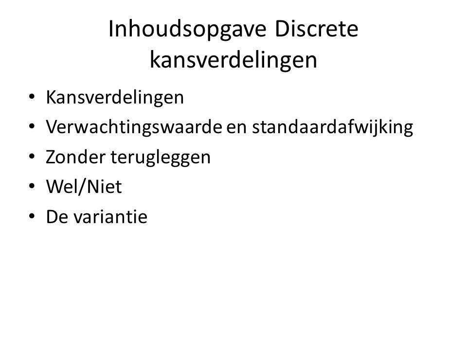Inhoudsopgave Discrete kansverdelingen Kansverdelingen Verwachtingswaarde en standaardafwijking Zonder terugleggen Wel/Niet De variantie