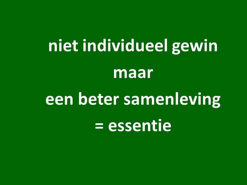 niet individueel gewin maar een beter samenleving = essentie