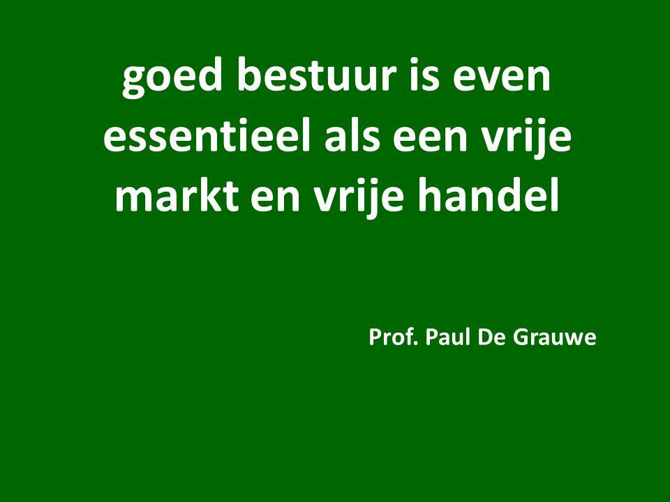 goed bestuur is even essentieel als een vrije markt en vrije handel Prof. Paul De Grauwe