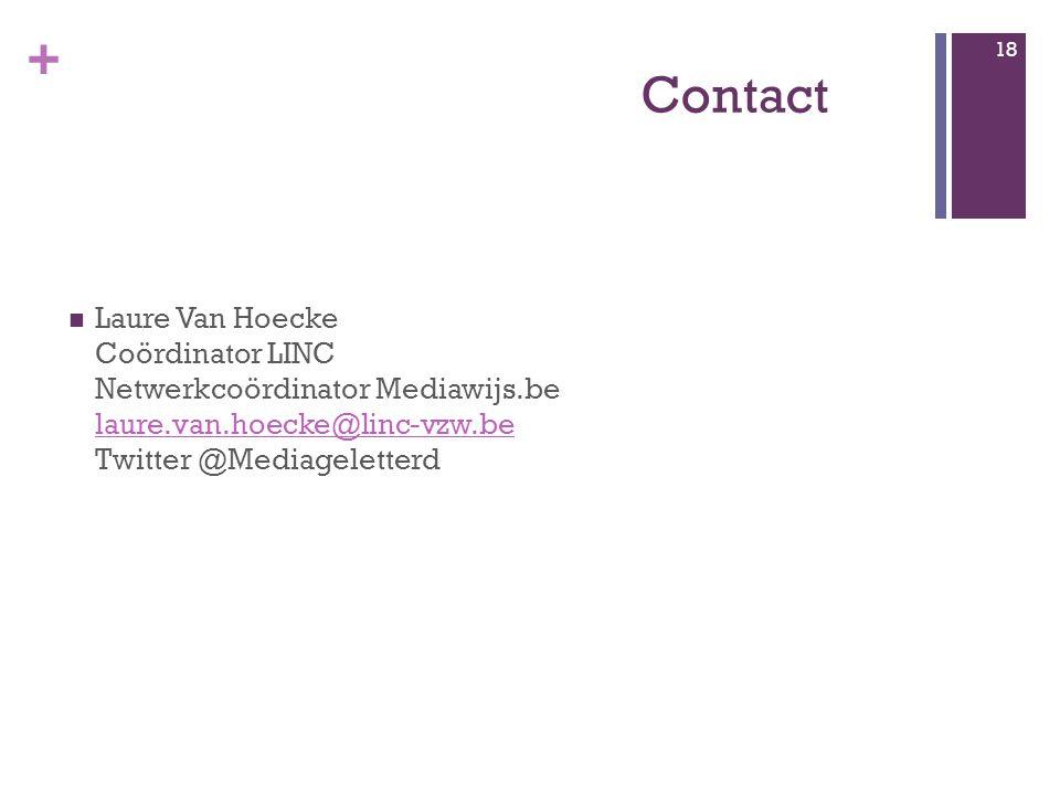 + Contact Laure Van Hoecke Coördinator LINC Netwerkcoördinator Mediawijs.be laure.van.hoecke@linc-vzw.be Twitter @Mediageletterd laure.van.hoecke@linc-vzw.be 18