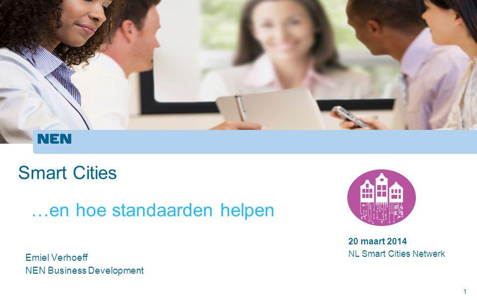 1 Emiel Verhoeff NEN Business Development Smart Cities …en hoe standaarden helpen 20 maart 2014 NL Smart Cities Netwerk