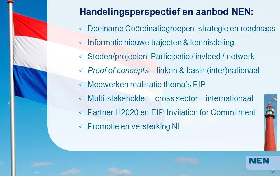 16 Handelingsperspectief en aanbod NEN: Deelname Coördinatiegroepen: strategie en roadmaps Informatie nieuwe trajecten & kennisdeling Steden/projecten
