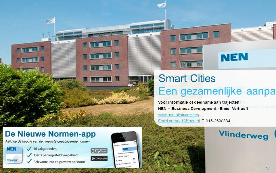 Standards and Regulations17 Smart Cities Een gezamenlijke aanpak Voor informatie of deelname aan trajecten: NEN – Business Development - Emiel Verhoef