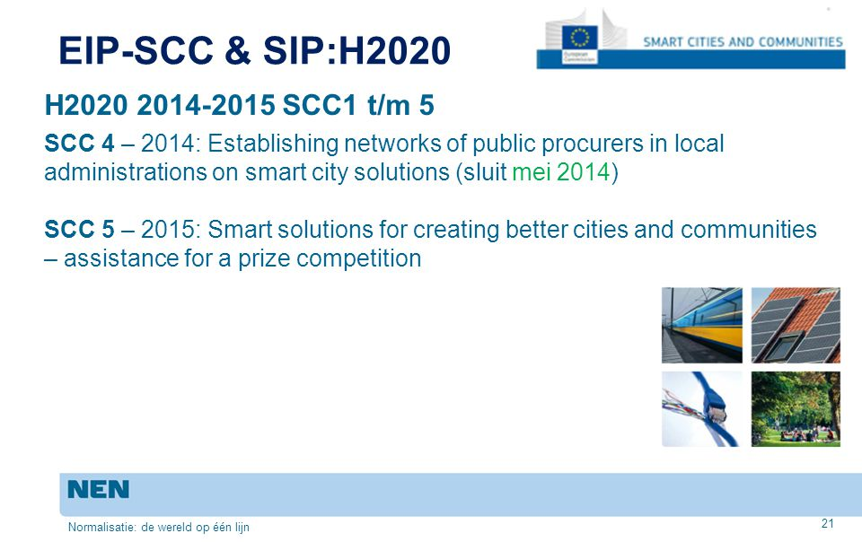 EIP-SCC & SIP:H2020 H2020 2014-2015 SCC1 t/m 5 SCC 4 – 2014: Establishing networks of public procurers in local administrations on smart city solution